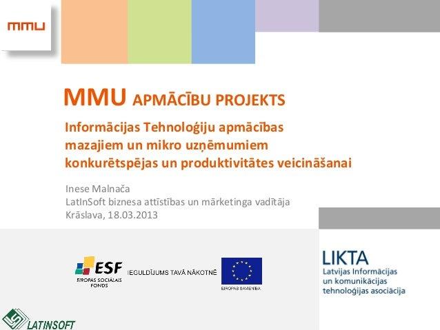 MMU APMĀCĪBU PROJEKTSInformācijas Tehnoloģiju apmācībasmazajiem un mikro uzņēmumiemkonkurētspējas un produktivitātes veici...