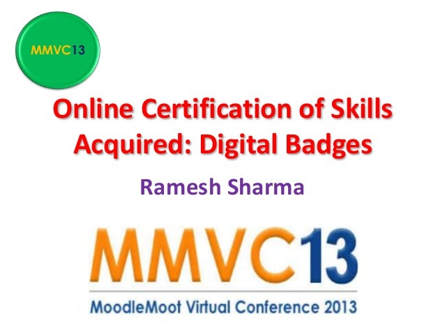 Online Certification of Skills Acquired: Digital Badges Ramesh Sharma MMVC13