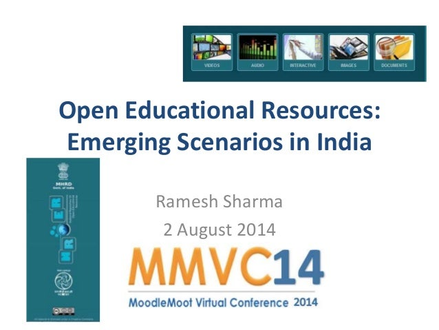 Open Educational Resources: Emerging Scenarios in India Ramesh Sharma 2 August 2014