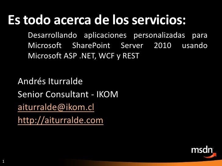 Es todo acerca de los servicios:<br />Desarrollando aplicaciones personalizadas para Microsoft SharePoint Server 2010 usan...