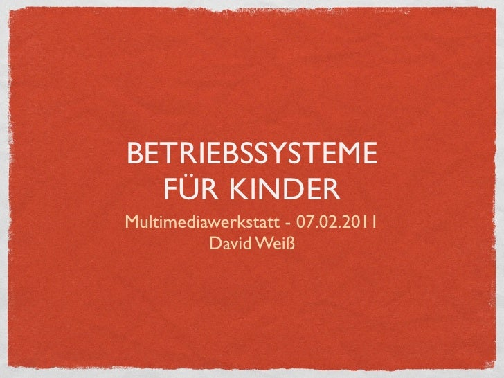 BETRIEBSSYSTEME  FÜR KINDERMultimediawerkstatt - 07.02.2011          David Weiß