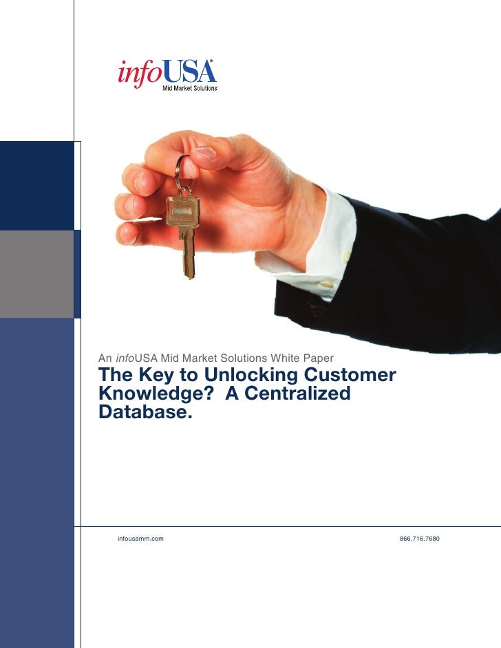 An infoUSA Mid Market Solutions White Paper The Key to Unlocking Customer Knowledge? A Centralized Database.        infous...