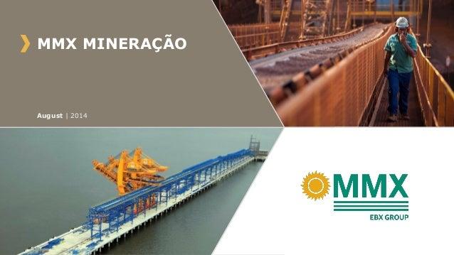 MMX MINERAÇÃO August | 2014