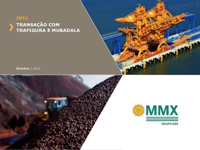 MMX TRANSAÇÃO COM TRAFIGURA E MUBADALA  Outubro | 2013