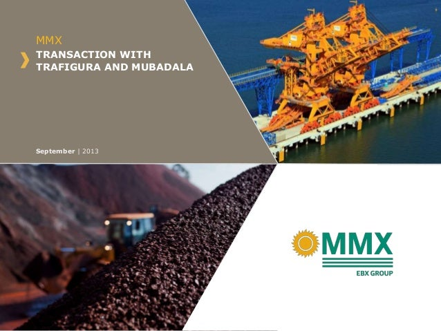 TRANSACTION WITH TRAFIGURA AND MUBADALA MMX September | 2013