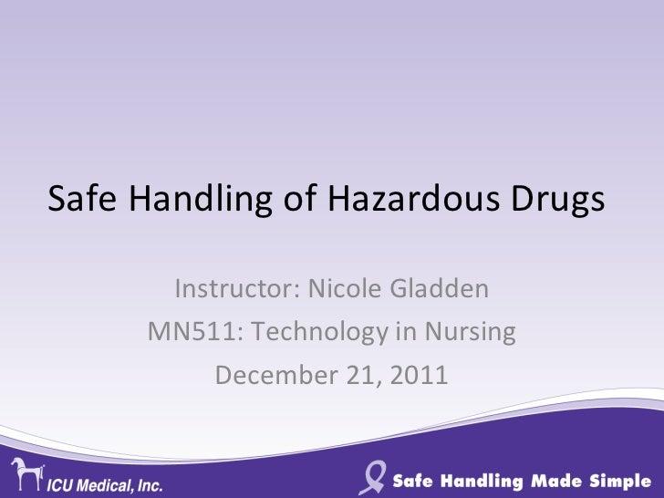 Safe Handling of Hazardous Drugs Instructor: Nicole Gladden MN511: Technology in Nursing December 21, 2011