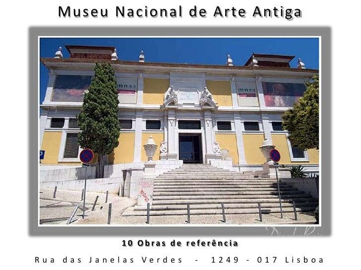 Museu Nacional de Arte Antiga<br />10 Obras de referência<br />Rua das Janelas Verdes  -  1249 - 017 Lisboa<br />