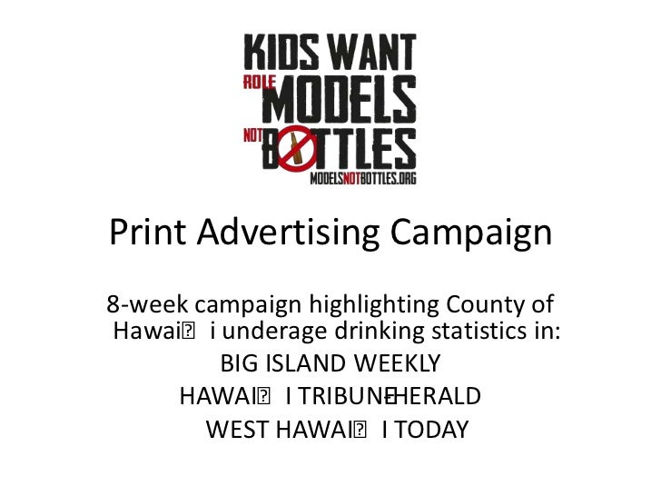 Print Advertising Campaign8-week campaign highlighting County ofHawaiʻi underage drinking statistics in:         BIG ISLAN...