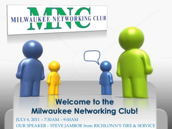 Welcome to the Milwaukee Networking Club!<br />JULY 6, 2011 – 7:30AM – 9:00AM<br />OUR SPEAKER – STEVE JAMBOR from RICHLON...
