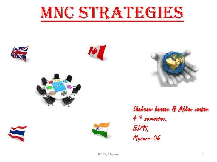 MNC STRATEGIES                     Shabnam hassan & Akbar rastan                     4 th semester.                     BI...