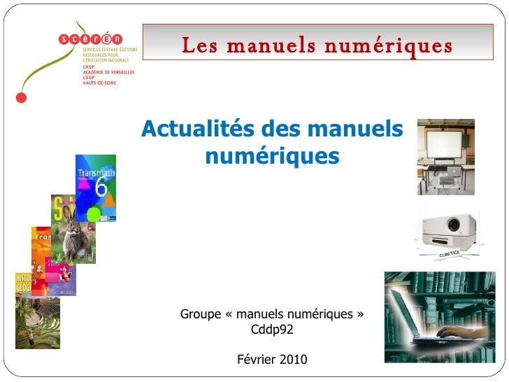 Les manuels numériques Actualités des manuels numériques Groupe «manuels numériques» Cddp92 Février 2010