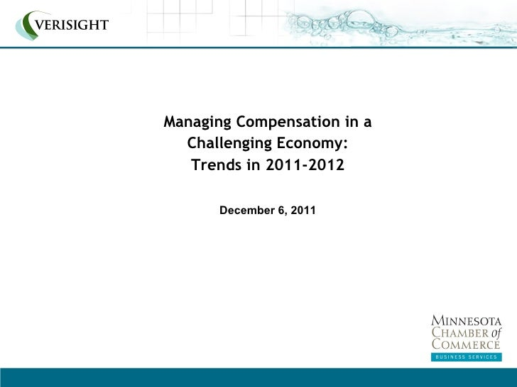 Managing Compensation in a  Challenging Economy:   Trends in 2011-2012      December 6, 2011