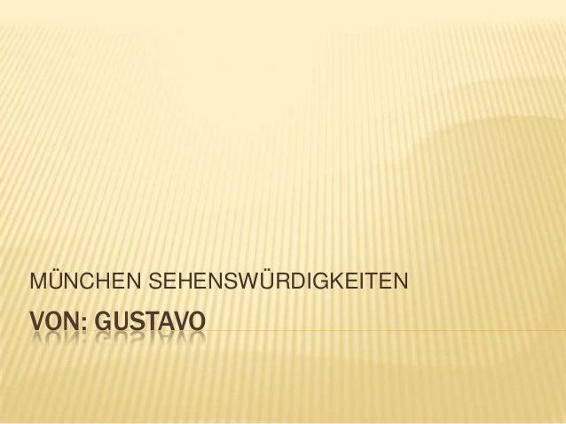 MÜNCHEN SEHENSWÜRDIGKEITEN  VON: GUSTAVO