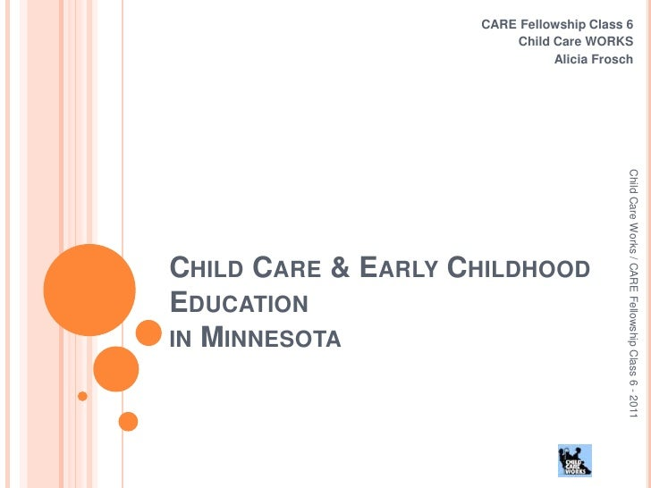 Child Care & Early Childhood Educationin Minnesota<br />CARE Fellowship Class 6<br />Child Care WORKS<br />Alicia Frosch <...
