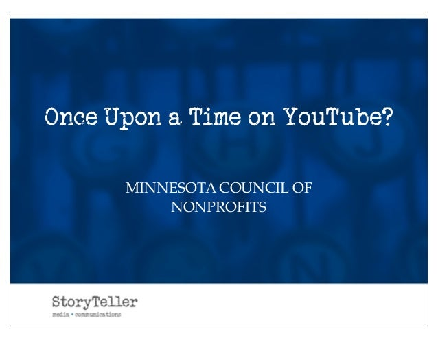 Once Upon a Time on YouTube?      MINNESOTA COUNCIL OF          NONPROFITS