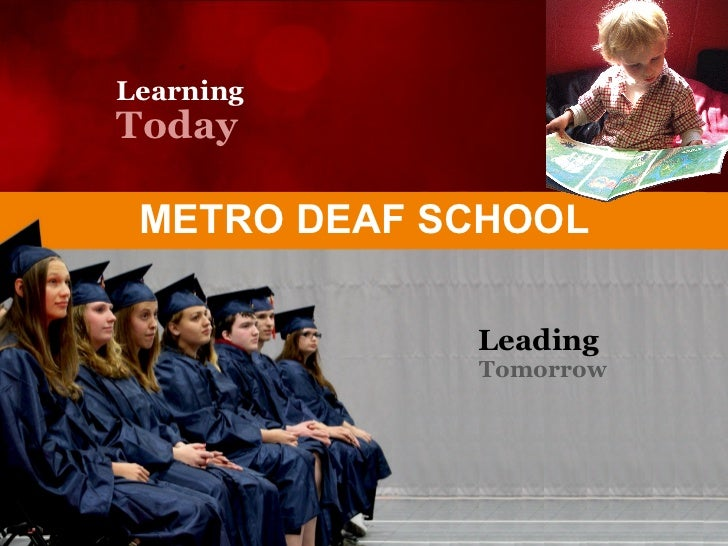 LearningToday METRO DEAF SCHOOL             Leading             Tomorrow