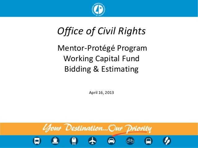Office of Civil RightsMentor-Protégé ProgramWorking Capital FundBidding & EstimatingApril 16, 2013