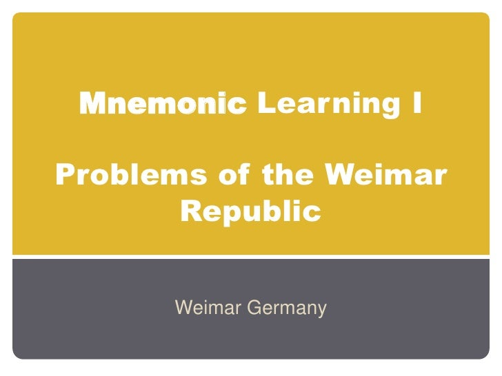 Mnemonic Learning I  Problems of the Weimar        Republic         Weimar Germany