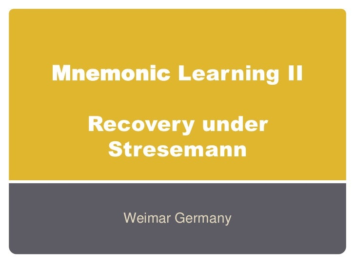 Mnemonic Learning IIRecovery under Stresemann<br />Weimar Germany<br />