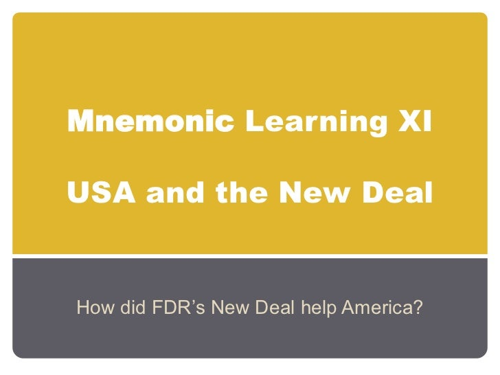 Mnemonic Learning XIUSA and the New Deal<br />How did FDR's New Deal help America?<br />