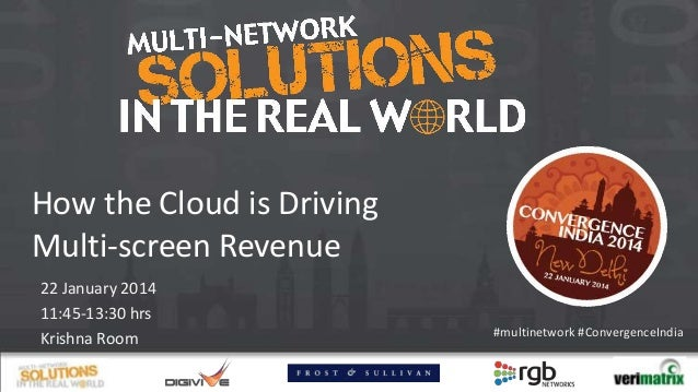 How the Cloud is Driving Multi-screen Revenue 22 January 2014 11:45-13:30 hrs Krishna Room  #multinetwork #ConvergenceIndi...