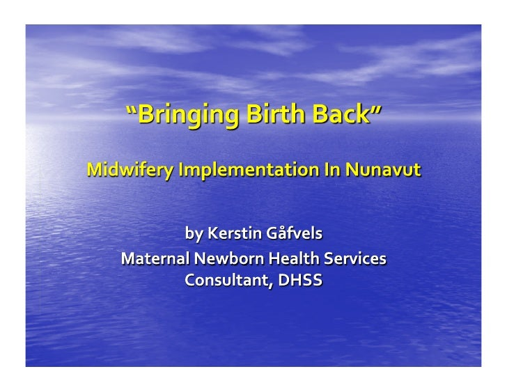Rankin  Inlet  Birthing  Center    • Community  based   • Family  Centered   • Culturally  relevant ...