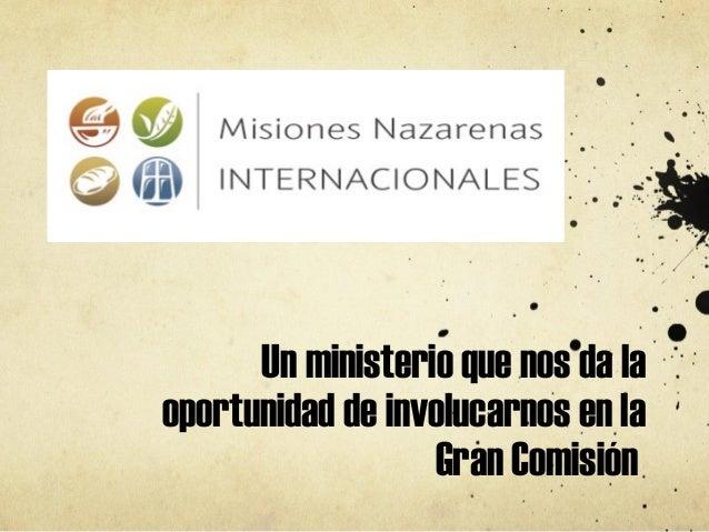 Un ministerio que nos da laoportunidad de involucarnos en la                  Gran Comisión
