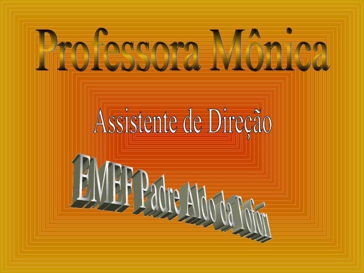 Professora Mônica Assistente de Direção EMEF Padre Aldo da Tofori