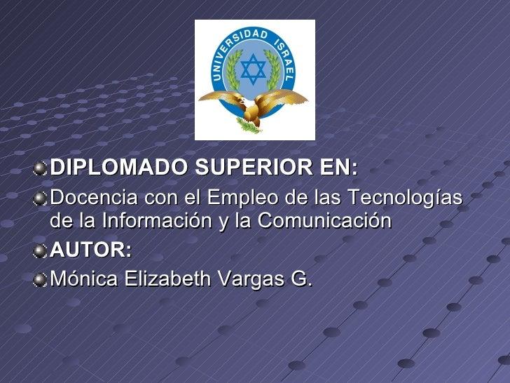 <ul><li>DIPLOMADO SUPERIOR EN:   </li></ul><ul><li>Docencia con el Empleo de las Tecnologías de la Información y la Comuni...