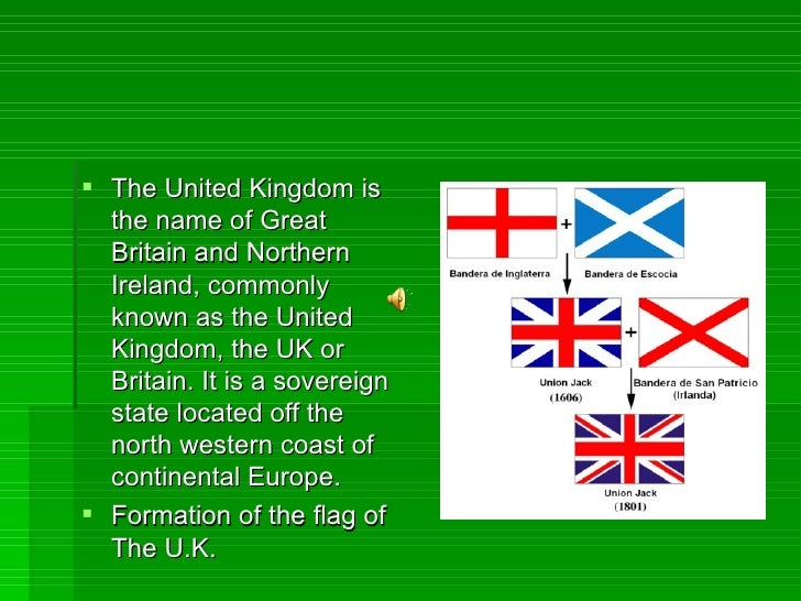 <ul><li>The United Kingdom is the name of Great Britain and Northern Ireland, commonly known as the United Kingdom, the UK...