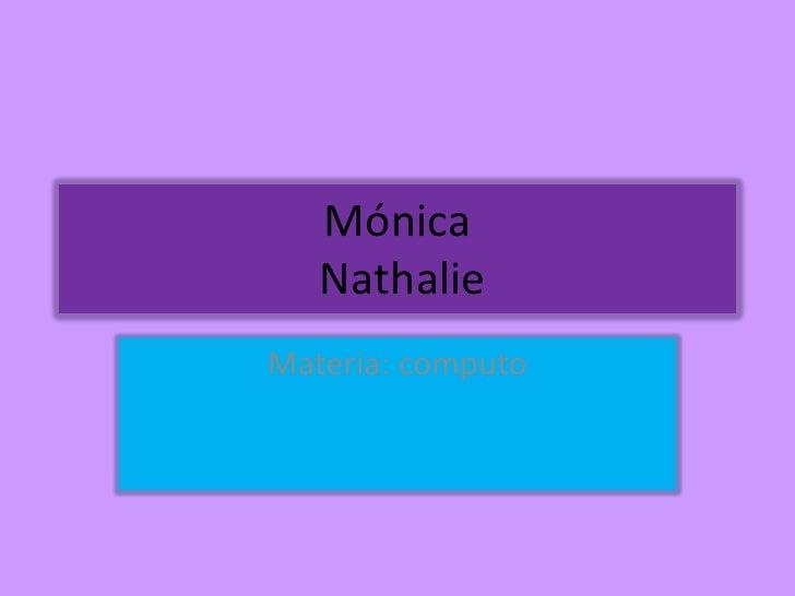 Mónica  Nathalie<br />Materia: computo<br />