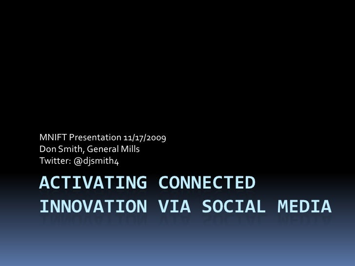 Activating connected innovation via Social media<br />MNIFT Presentation 11/17/2009<br />Don Smith, General Mills <br />Tw...