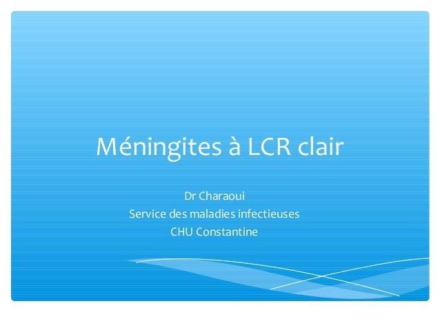 Méningites à LCR clair Dr Charaoui Service des maladies infectieuses CHU Constantine