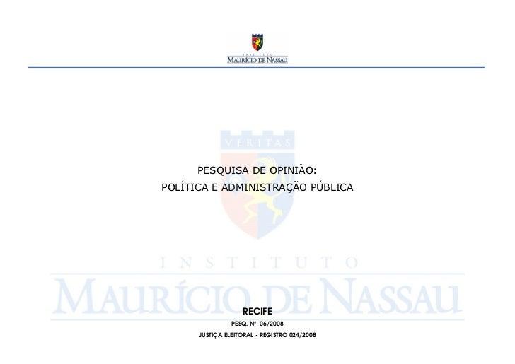 PESQUISA DE OPINIÃO: POLÍTICA E ADMINISTRAÇÃO PÚBLICA                        RECIFE                 PESQ. Nº 06/2008      ...