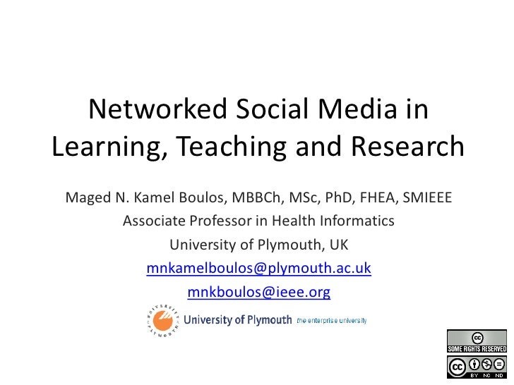 Networked Social Media in Learning, Teaching and Research  Maged N. Kamel Boulos, MBBCh, MSc, PhD, FHEA, SMIEEE         As...