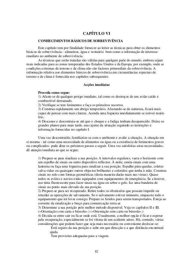 82 CAPÍTULO VI CONHECIMENTOS BÁSICOS DE SOBREVIVÊNCIA Este capítulo tem por finalidade fornecer ao leitor as técnicas para...