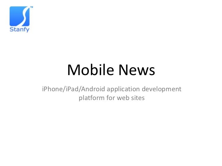 Mobile News<br />iPhone/iPad/Android application developmentplatform for web sites<br />