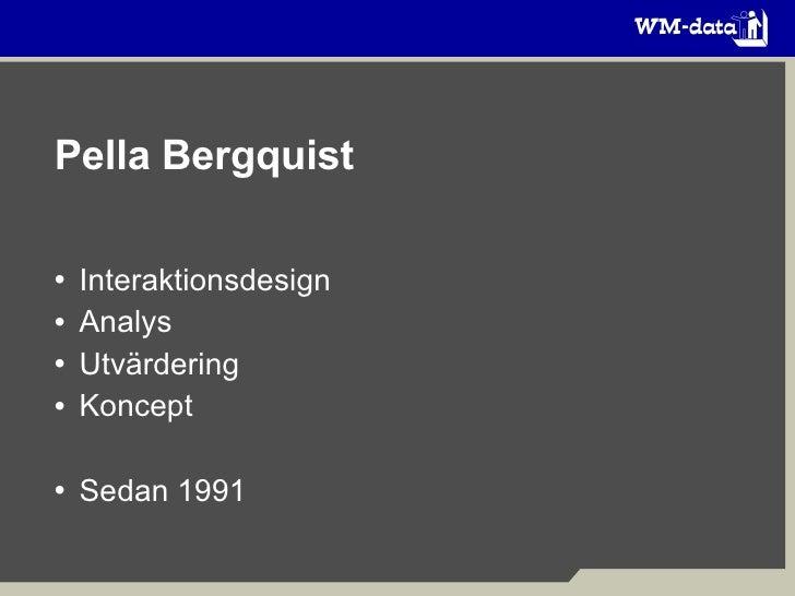 Pella Bergquist <ul><li>Interaktionsdesign </li></ul><ul><li>Analys </li></ul><ul><li>Utvärdering </li></ul><ul><li>Koncep...
