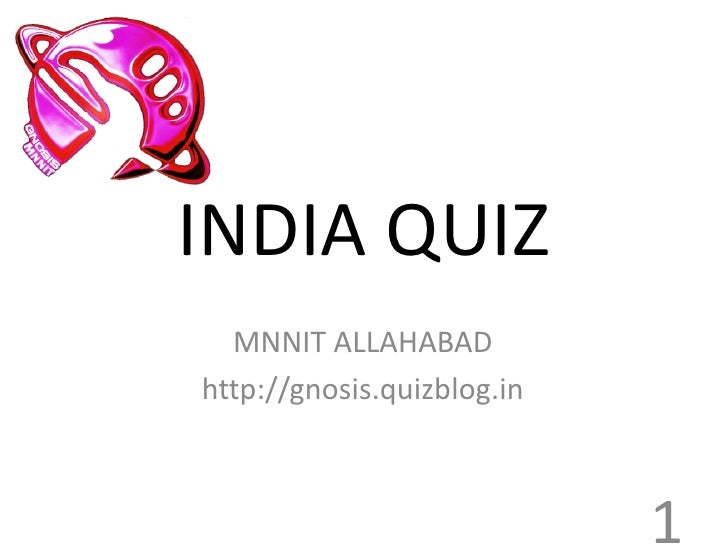 INDIA QUIZ   MNNIT ALLAHABAD http://gnosis.quizblog.in                                1