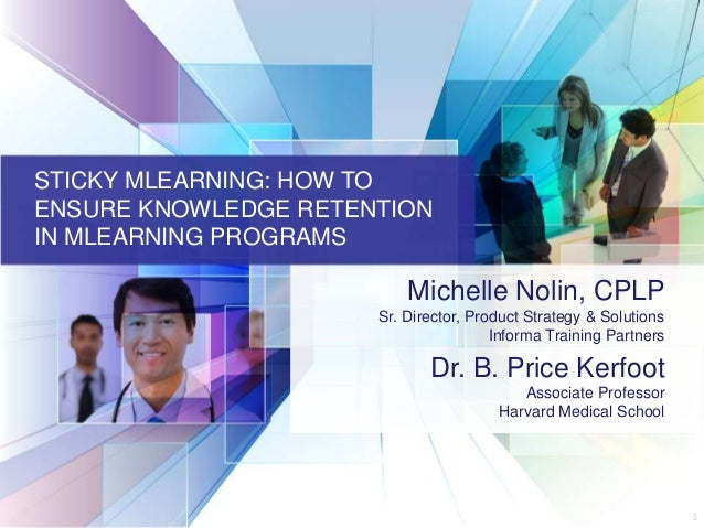 11STICKY MLEARNING: HOW TOENSURE KNOWLEDGE RETENTIONIN MLEARNING PROGRAMSMichelle Nolin, CPLPSr. Director, Product Strateg...