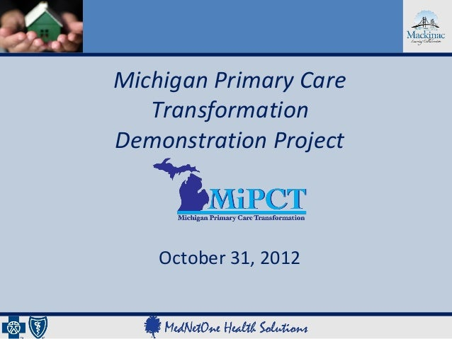 Michigan Primary Care   TransformationDemonstration Project    October 31, 2012
