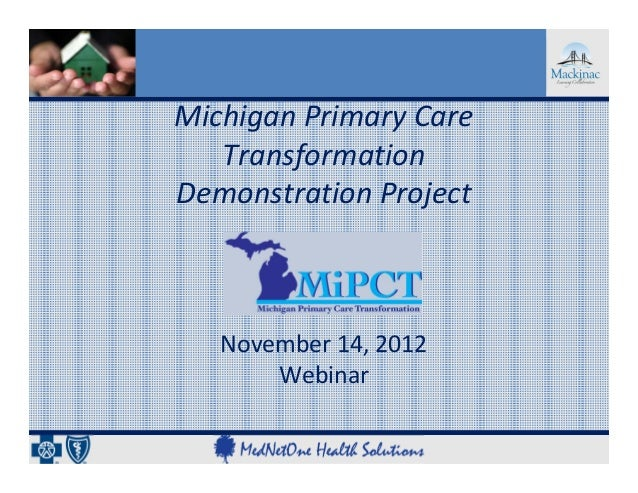 Michigan Primary Care    Transformation Demonstration Project   November 14, 2012       Webinar