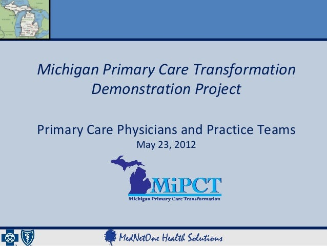 Michigan Primary Care Transformation       Demonstration ProjectPrimary Care Physicians and Practice Teams                ...