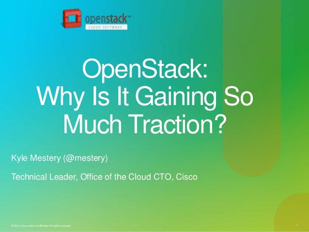 OpenStack:                       Why Is It Gaining So                        Much Traction?Kyle Mestery (@mestery)Technica...