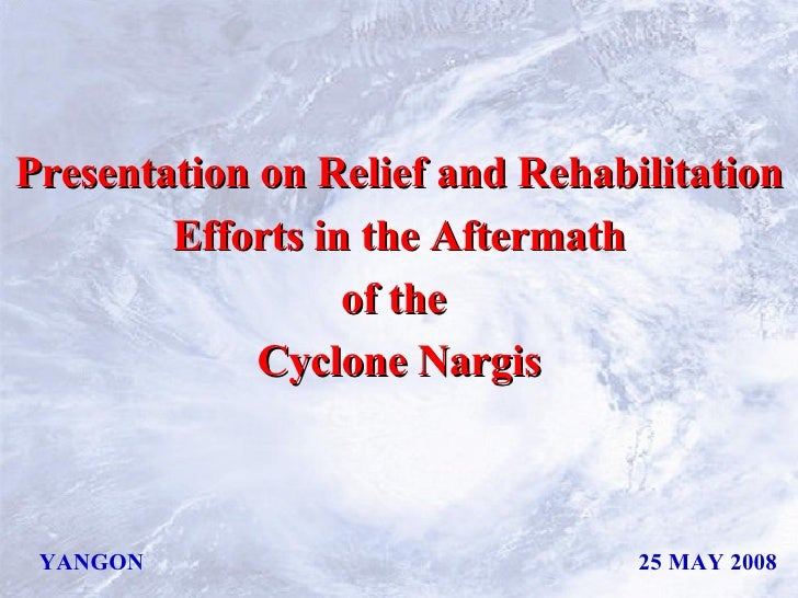 YANGON 25 MAY 2008 Presentation on Relief and Rehabilitation Efforts in the Aftermath  of the  Cyclone Nargis