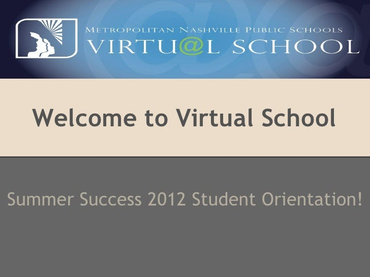 Welcome to Virtual SchoolSummer Success 2012 Student Orientation!