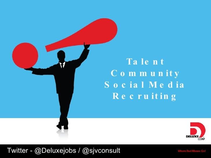 Talent Community Social Media Recruiting Twitter - @Deluxejobs / @sjvconsult