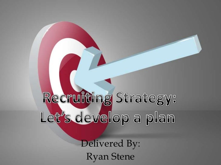Recruiting Strategy:<br />Let's develop a plan  <br />Delivered By:  <br />Ryan Stene<br />