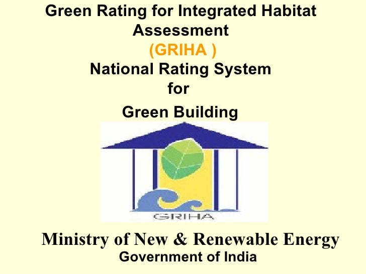 Green Rating for Integrated Habitat  Assessment   (GRIHA ) National Rating System  for  Green Building     Government of I...