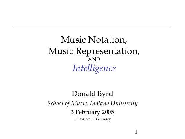 Music Notation,Music Representation,                 AND         Intelligence         Donald ByrdSchool of Music, Indiana ...